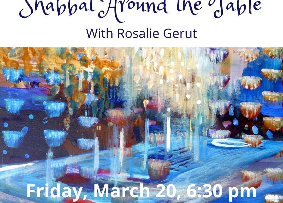 Shabbat Around the Table with Rosalie – March 20, 2020