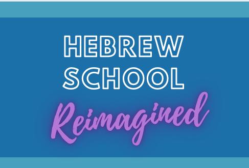 Hebrew School REIMAGINED